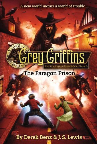 Grey Griffins: The Clockwork Chronicles No. 3: The Paragon Prison (Paperback)