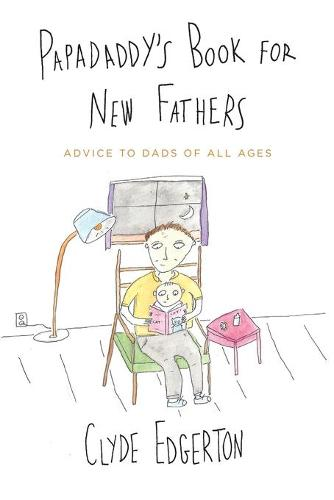 Papadaddy's Book for New Fathers: Advice to Dads of All Ages (Paperback)