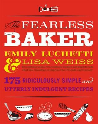 The Fearless Baker: Scruptious Cakes, Pies, Cobblers, Cookies, and Quick Breads that You Can Make to Impress Your Friends and Yourself (Hardback)