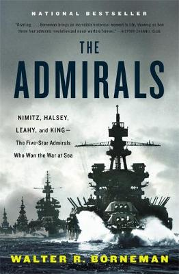 The Admirals: Nimitz, Halsey, Leahy, and King - The Five-Star Admirals Who Won the War at Sea (Paperback)