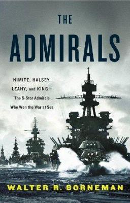 The Admirals: Nimitz, Halsey, Leahy, and King - The Five-Star Admirals Who Won the War at Sea (Hardback)