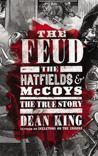 The Feud: The Hatfields and McCoys - The True Story (Hardback)
