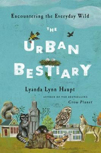 The Urban Bestiary: Encountering the Everyday Wild (Hardback)