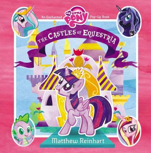 My Little Pony: The Castles of Equestria: An Enchanted My Little Pony Pop-Up Book (Hardback)