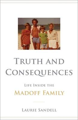 Truth and Consequences: Life Inside the Madoff Family (Hardback)