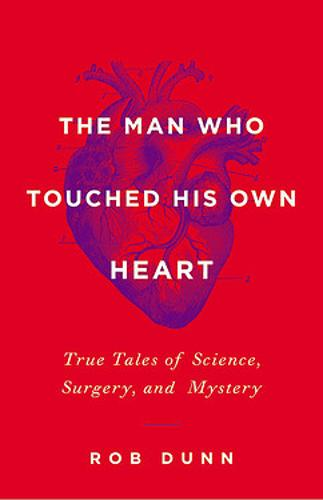 The Man Who Touched His Own Heart: True Tales of Science, Surgery, and Mystery (Hardback)