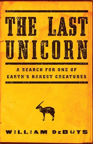 The Last Unicorn: A Search for One of Earth's Rarest Creatures (Hardback)