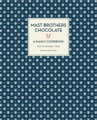 Mast Brothers Chocolate: A Family Cookbook (Hardback)