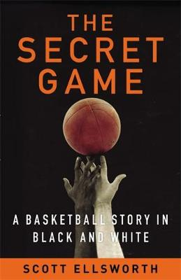 The Secret Game: A Basketball Story in Black and White (Hardback)