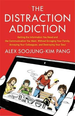 The Distraction Addiction: Getting the Information You Need and the Communication You Want, Without Enraging Your Family, Annoying Your Colleagues, and Destroying Your Soul (Paperback)