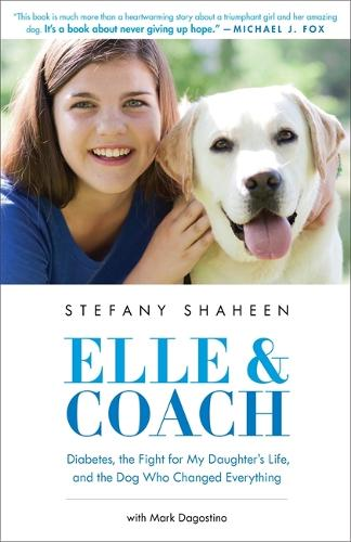 Elle & Coach: Diabetes, the Fight for My Daughter's Life, and the Dog Who Changed Everything (Hardback)