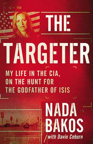 The Targeter: My Life in the CIA, on the Hunt for the Godfather of Isis (Hardback)