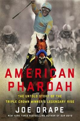 American Pharoah: The Untold Story of the Triple Crown Winner's Legendary Rise (Hardback)