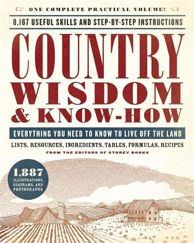 Country Wisdom & Know-How: Everything You Need to Know to Live Off the Land (Paperback)
