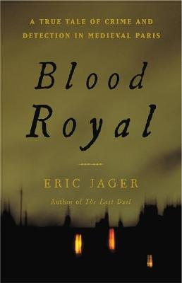 Blood Royal: A True Tale of Crime and Detection in Medieval Paris (Paperback)