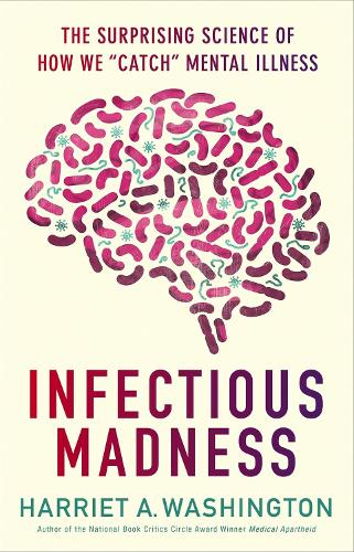 "Infectious Madness: The Surprising Science of How We ""Catch"" Mental Illness (Hardback)"