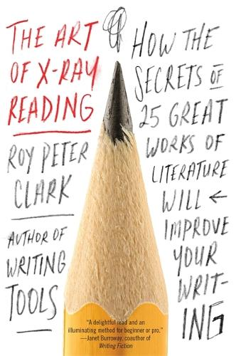 The Art of X-Ray Reading: How the Secrets of 25 Great Works of Literature Will Improve Your Writing (Paperback)