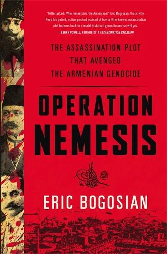 Operation Nemesis: The Assassination Plot that Avenged the Armenian Genocide (Paperback)