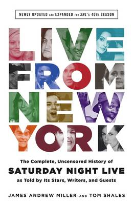 Live from New York: The Complete, Uncensored History of Saturday Night Live as Told by its Stars, Writers, and Guests: Newly Updated and Expanded for SNL's 40th Season (Hardback)