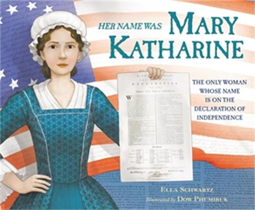 Her Name Was Mary Katharine: The Only Woman Whose Name Is on the Declaration of Independence (Hardback)