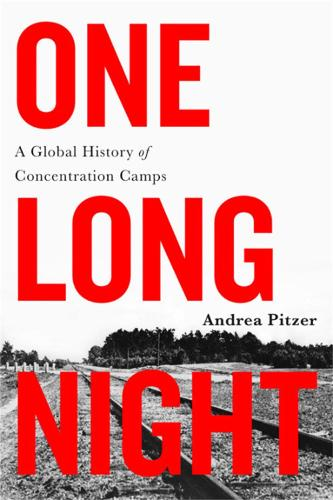 One Long Night: A Global History of Concentration Camps (Paperback)