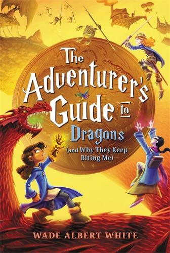 The Adventurer's Guide to Dragons (and Why They Keep Biting Me) (Hardback)