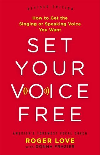 Set Your Voice Free (Expanded Edition): How to Get the Singing or Speaking Voice You Want (Hardback)