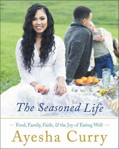 The Seasoned Life: Food, Family, Faith, and the Joy of Eating Well (Hardback)