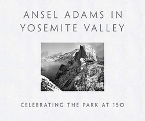 Ansel Adams in Yosemite Valley: Celebrating the Park at 150 (Hardback)