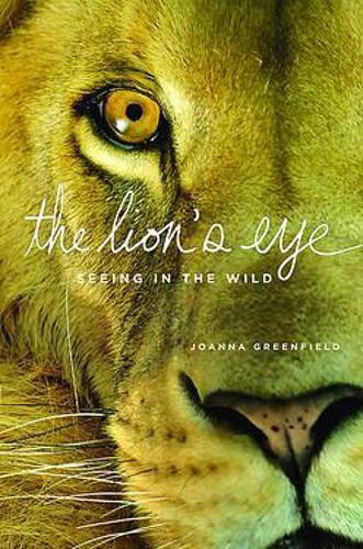 The Lion's Eye: Seeing in the Wild (Hardback)