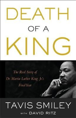 Death of a King: The Real Story of Dr. Martin Luther King Jr.'s Final Year (Hardback)