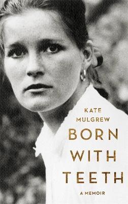Born With Teeth: A Memoir (Paperback)