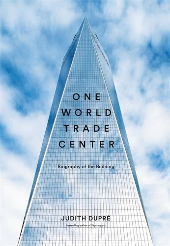 One World Trade Center: Biography of the Building (Hardback)