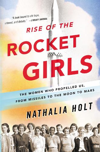 Rise of the Rocket Girls: The Women Who Propelled Us, from Missiles to the Moon to Mars (Paperback)