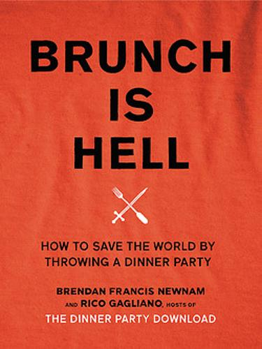 Brunch is Hell: How to Save the World by Throwing a Dinner Party (Hardback)