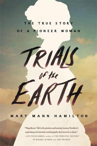 Trials Of The Earth: The True Story of a Pioneer Woman (Paperback)