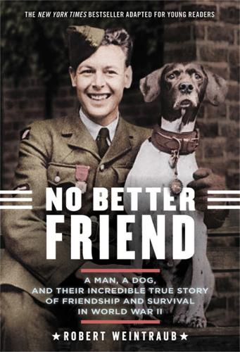 No Better Friend (Young Readers Edition): A Man, a Dog, and Their Incredible True Story of Friendship and Survival in World War II (Paperback)