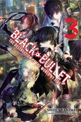 Black Bullet, Vol. 3 (light novel): The Destruction of the World by Fire (Paperback)