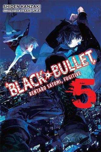 Black Bullet, Vol. 5 (light novel): Rentaro Satomi, Fugitive (Paperback)