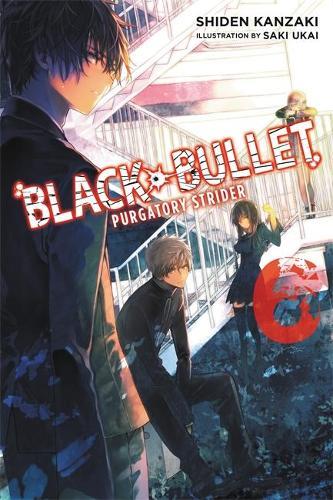 Black Bullet, Vol. 6 (light novel): Purgatory Strider (Paperback)