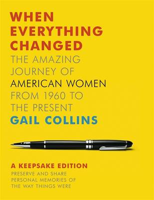 When Everything Changed: The Amazing Journey of American Women from 1960 to the Present: A Keepsake Edition (Hardback)