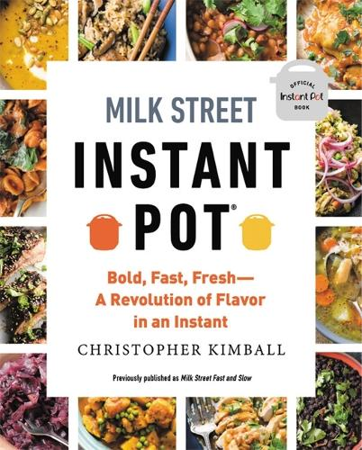 Milk Street Instant Pot: Bold, Fast, Fresh -- A Revolution of Flavor in an Instant (Paperback)