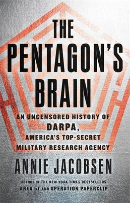 The Pentagon's Brain: An Uncensored History of DARPA, America's Top-Secret Military Research Agency (Hardback)