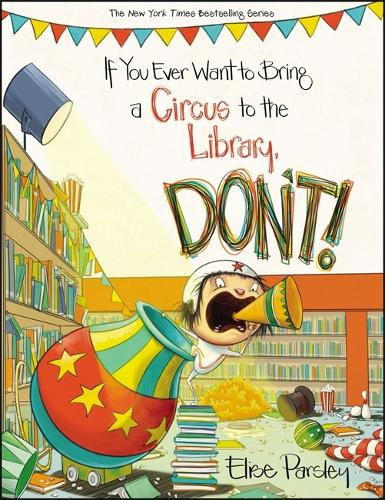 If You Ever Want To Bring A Circus To The Library, Don't! (Hardback)