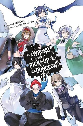 Is It Wrong to Try to Pick Up Girls in a Dungeon?, Vol. 8 (light novel) (Paperback)