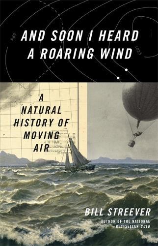 And Soon I Heard A Roaring Wind: A Natural History of Moving Air (Hardback)