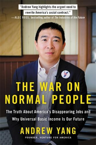 The War on Normal People: The Truth About America's Disappearing Jobs and Why Universal Basic Income Is Our Future (Paperback)