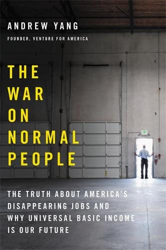 The War on Normal People: The Truth About America's Disappearing Jobs and Why Universal Basic Income Is Our Future (Hardback)
