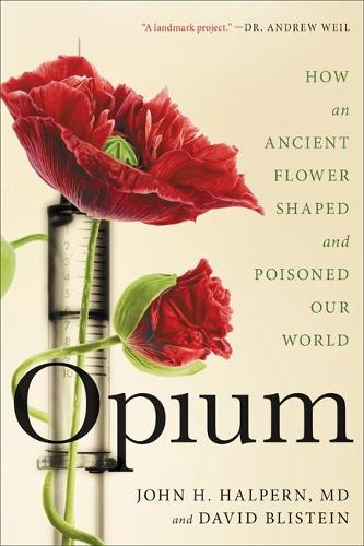 Opium: How an Ancient Flower Shaped and Poisoned Our World (Paperback)
