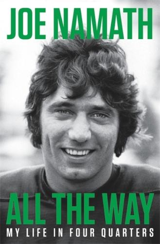 All the Way: My Life in Four Quarters (Hardback)